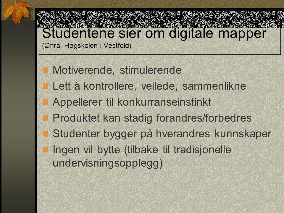 Studentene sier om digitale mapper (Øhra, Høgskolen i Vestfold) Motiverende, stimulerende Lett å kontrollere, veilede, sammenlikne Appellerer til konk