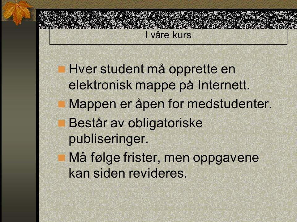 I våre kurs Hver student må opprette en elektronisk mappe på Internett.