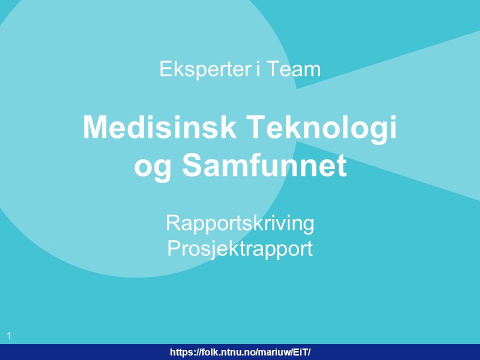 1 EiT 2006/2007 https://folk.ntnu.no/mariuw/EiT/ Eksperter i Team Medisinsk Teknologi og Samfunnet Rapportskriving Prosjektrapport