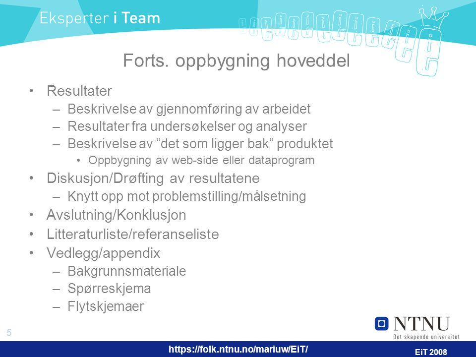 https://folk.ntnu.no/mariuw/EiT/ 5 EiT 2008 Forts. oppbygning hoveddel Resultater –Beskrivelse av gjennomføring av arbeidet –Resultater fra undersøkel