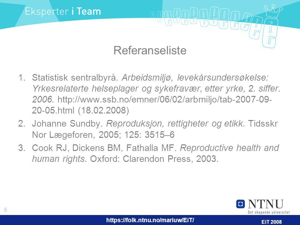 https://folk.ntnu.no/mariuw/EiT/ 6 EiT 2008 Referanseliste 1.Statistisk sentralbyrå. Arbeidsmiljø, levekårsundersøkelse: Yrkesrelaterte helseplager og