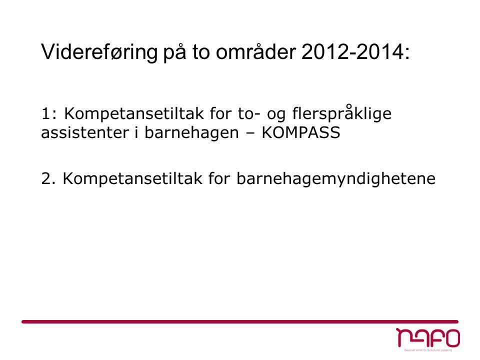 Videreføring på to områder 2012-2014: 1: Kompetansetiltak for to- og flerspråklige assistenter i barnehagen – KOMPASS 2. Kompetansetiltak for barnehag