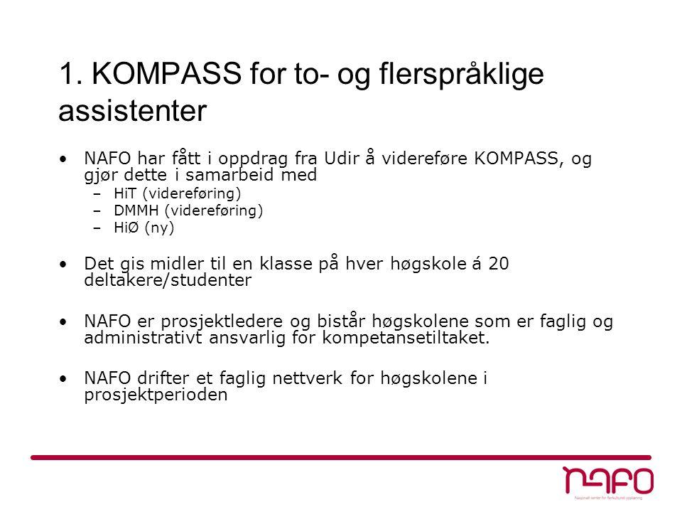 1. KOMPASS for to- og flerspråklige assistenter NAFO har fått i oppdrag fra Udir å videreføre KOMPASS, og gjør dette i samarbeid med –HiT (videreførin