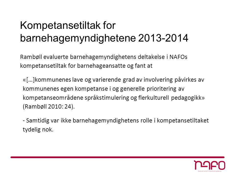 Kompetansetiltak for barnehagemyndighetene 2013-2014 Rambøll evaluerte barnehagemyndighetens deltakelse i NAFOs kompetansetiltak for barnehageansatte