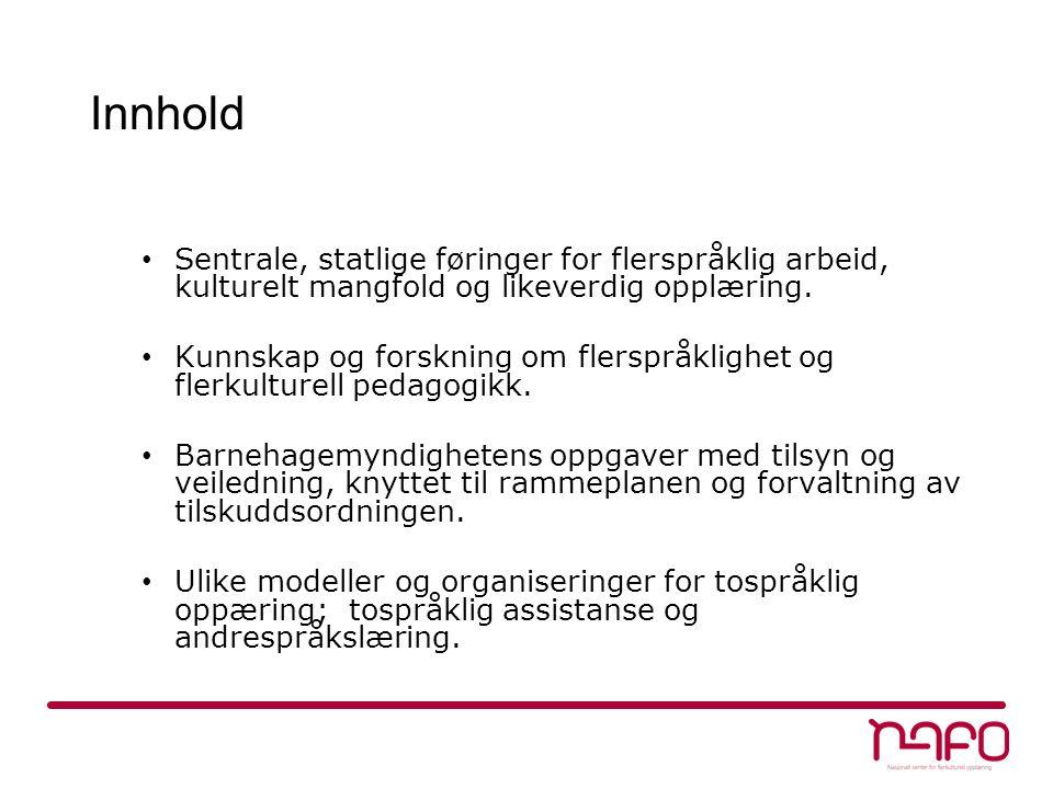 Innhold Sentrale, statlige føringer for flerspråklig arbeid, kulturelt mangfold og likeverdig opplæring.