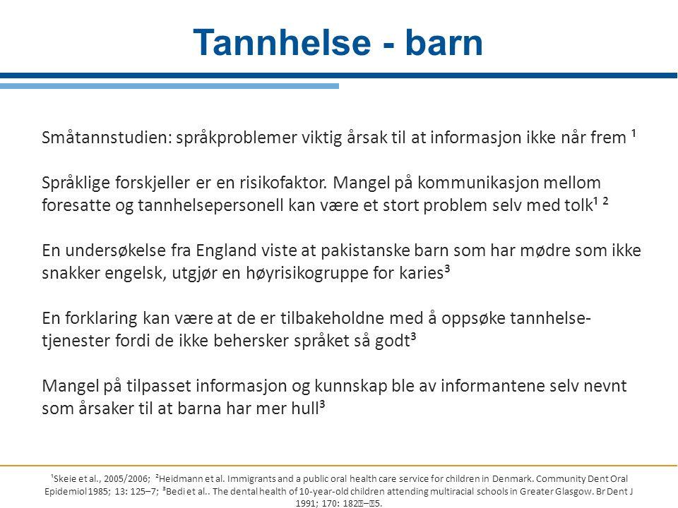 Tannhelse - barn ¹Skeie et al., 2005/2006; ²Heidmann et al. Immigrants and a public oral health care service for children in Denmark. Community Dent O