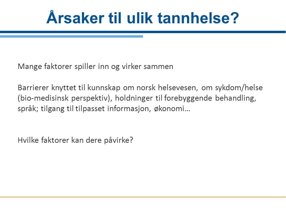 Årsaker til ulik tannhelse? Mange faktorer spiller inn og virker sammen Barrierer knyttet til kunnskap om norsk helsevesen, om sykdom/helse (bio-medis