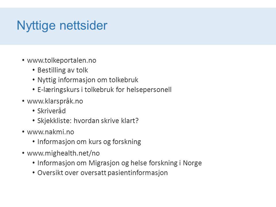 Nyttige nettsider www.tolkeportalen.no Bestilling av tolk Nyttig informasjon om tolkebruk E-læringskurs i tolkebruk for helsepersonell www.klarspråk.n