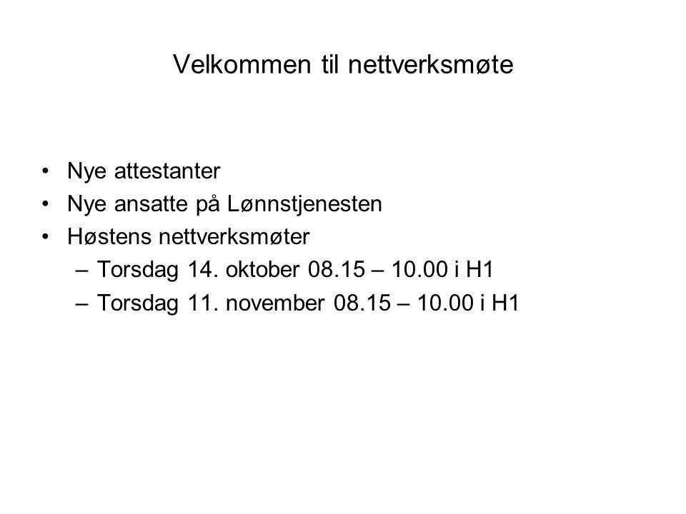 Velkommen til nettverksmøte Nye attestanter Nye ansatte på Lønnstjenesten Høstens nettverksmøter –Torsdag 14. oktober 08.15 – 10.00 i H1 –Torsdag 11.