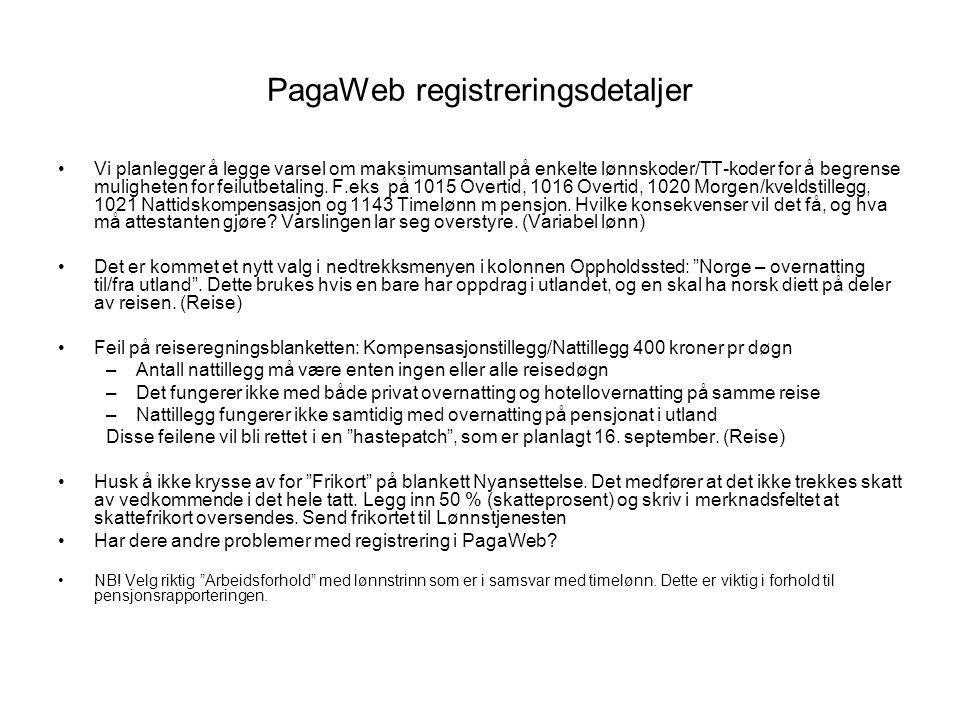 PagaWeb registreringsdetaljer Vi planlegger å legge varsel om maksimumsantall på enkelte lønnskoder/TT-koder for å begrense muligheten for feilutbetal