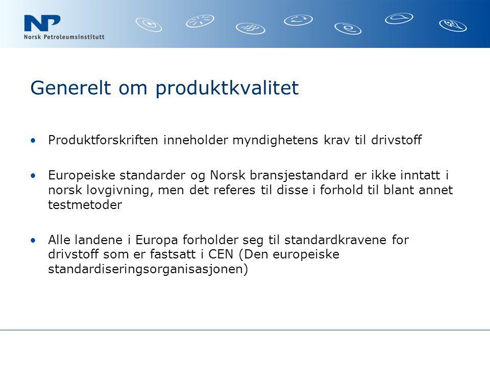 Generelt om produktkvalitet Produktforskriften inneholder myndighetens krav til drivstoff Europeiske standarder og Norsk bransjestandard er ikke inntatt i norsk lovgivning, men det referes til disse i forhold til blant annet testmetoder Alle landene i Europa forholder seg til standardkravene for drivstoff som er fastsatt i CEN (Den europeiske standardiseringsorganisasjonen)