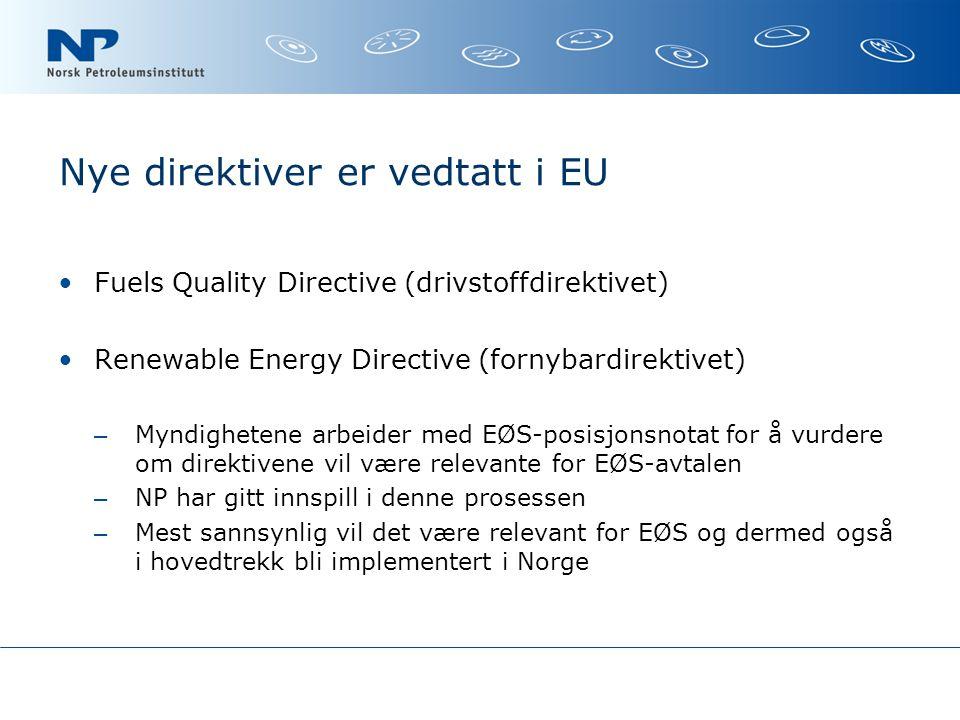 Nye direktiver er vedtatt i EU Fuels Quality Directive (drivstoffdirektivet) Renewable Energy Directive (fornybardirektivet) – Myndighetene arbeider med EØS-posisjonsnotat for å vurdere om direktivene vil være relevante for EØS-avtalen – NP har gitt innspill i denne prosessen – Mest sannsynlig vil det være relevant for EØS og dermed også i hovedtrekk bli implementert i Norge