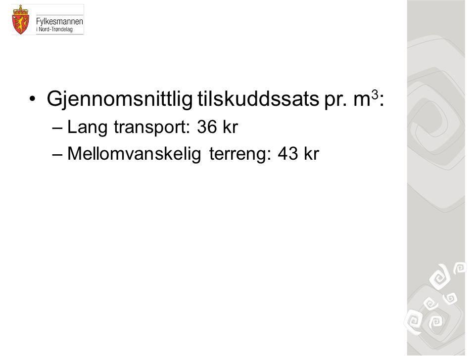 Gjennomsnittlig tilskuddssats pr. m 3 : –Lang transport: 36 kr –Mellomvanskelig terreng: 43 kr