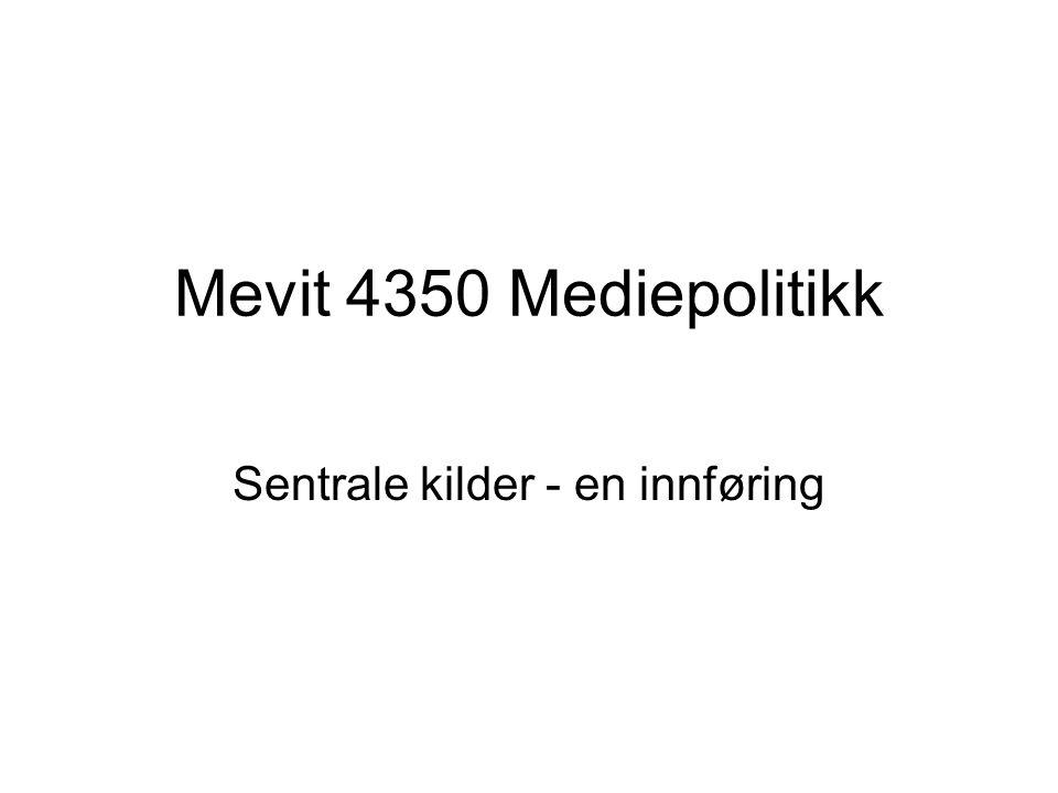 Mevit 4350 Mediepolitikk Sentrale kilder - en innføring