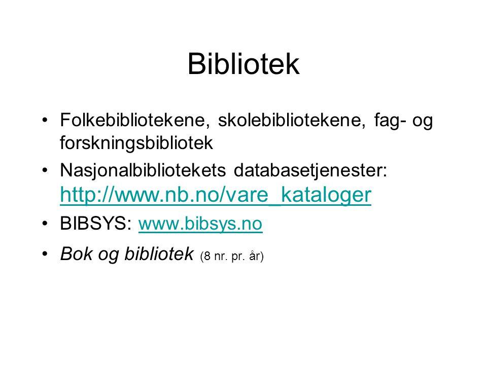 Bibliotek Folkebibliotekene, skolebibliotekene, fag- og forskningsbibliotek Nasjonalbibliotekets databasetjenester: http://www.nb.no/vare_kataloger http://www.nb.no/vare_kataloger BIBSYS: www.bibsys.nowww.bibsys.no Bok og bibliotek (8 nr.