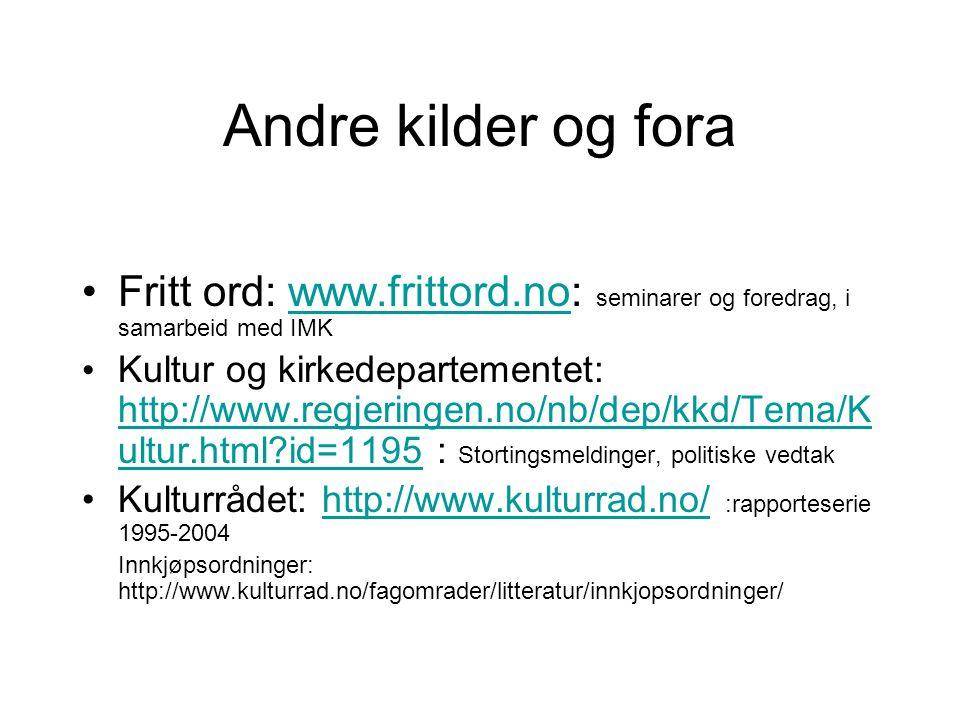Andre kilder og fora Fritt ord: www.frittord.no: seminarer og foredrag, i samarbeid med IMKwww.frittord.no Kultur og kirkedepartementet: http://www.regjeringen.no/nb/dep/kkd/Tema/K ultur.html id=1195 : Stortingsmeldinger, politiske vedtak http://www.regjeringen.no/nb/dep/kkd/Tema/K ultur.html id=1195 Kulturrådet: http://www.kulturrad.no/ :rapporteserie 1995-2004http://www.kulturrad.no/ Innkjøpsordninger: http://www.kulturrad.no/fagomrader/litteratur/innkjopsordninger/