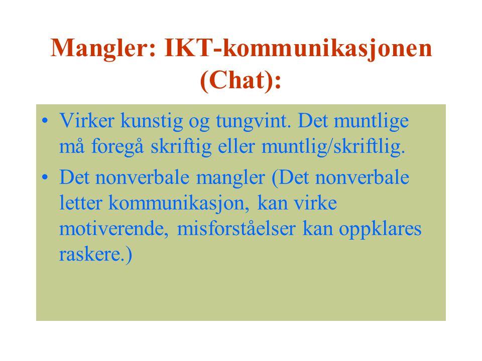 Mangler: IKT-kommunikasjonen (Chat): Virker kunstig og tungvint. Det muntlige må foregå skriftig eller muntlig/skriftlig. Det nonverbale mangler (Det