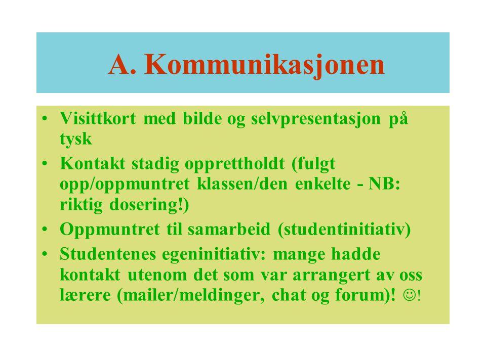 A. Kommunikasjonen Visittkort med bilde og selvpresentasjon på tysk Kontakt stadig opprettholdt (fulgt opp/oppmuntret klassen/den enkelte - NB: riktig