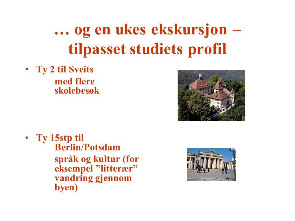 """… og en ukes ekskursjon – tilpasset studiets profil Ty 2 til Sveits med flere skolebesøk Ty 15stp til Berlin/Potsdam språk og kultur (for eksempel """"li"""