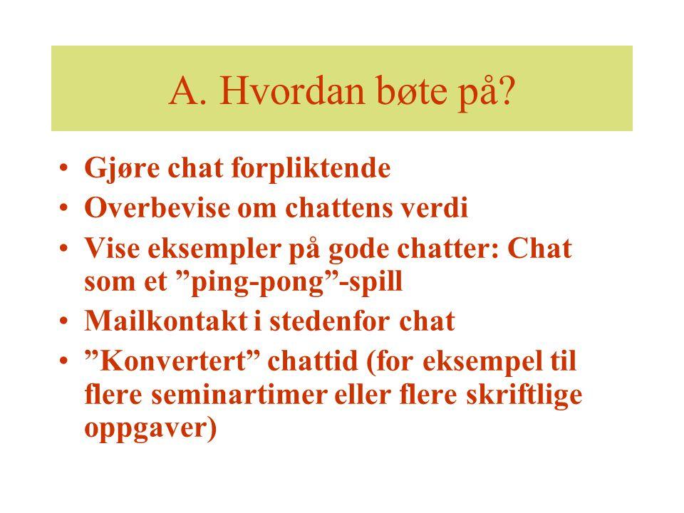 """A. Hvordan bøte på? Gjøre chat forpliktende Overbevise om chattens verdi Vise eksempler på gode chatter: Chat som et """"ping-pong""""-spill Mailkontakt i s"""