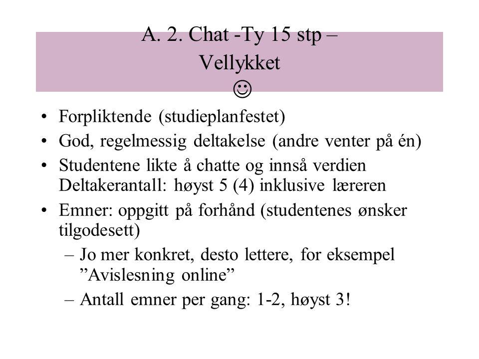 A. 2. Chat -Ty 15 stp – Vellykket Forpliktende (studieplanfestet) God, regelmessig deltakelse (andre venter på én) Studentene likte å chatte og innså