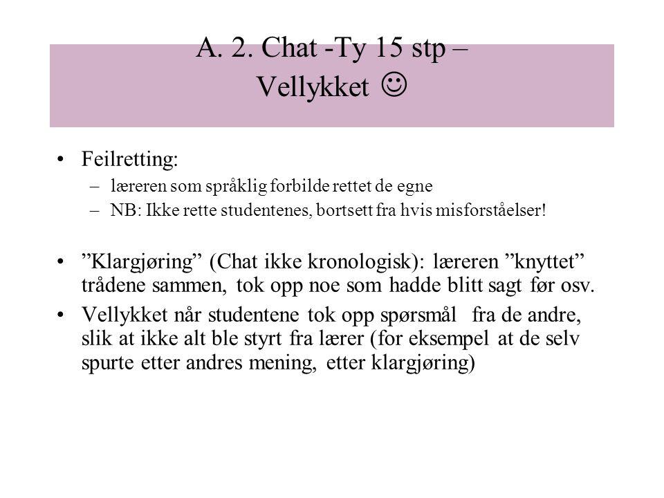A. 2. Chat -Ty 15 stp – Vellykket Feilretting: –læreren som språklig forbilde rettet de egne –NB: Ikke rette studentenes, bortsett fra hvis misforståe