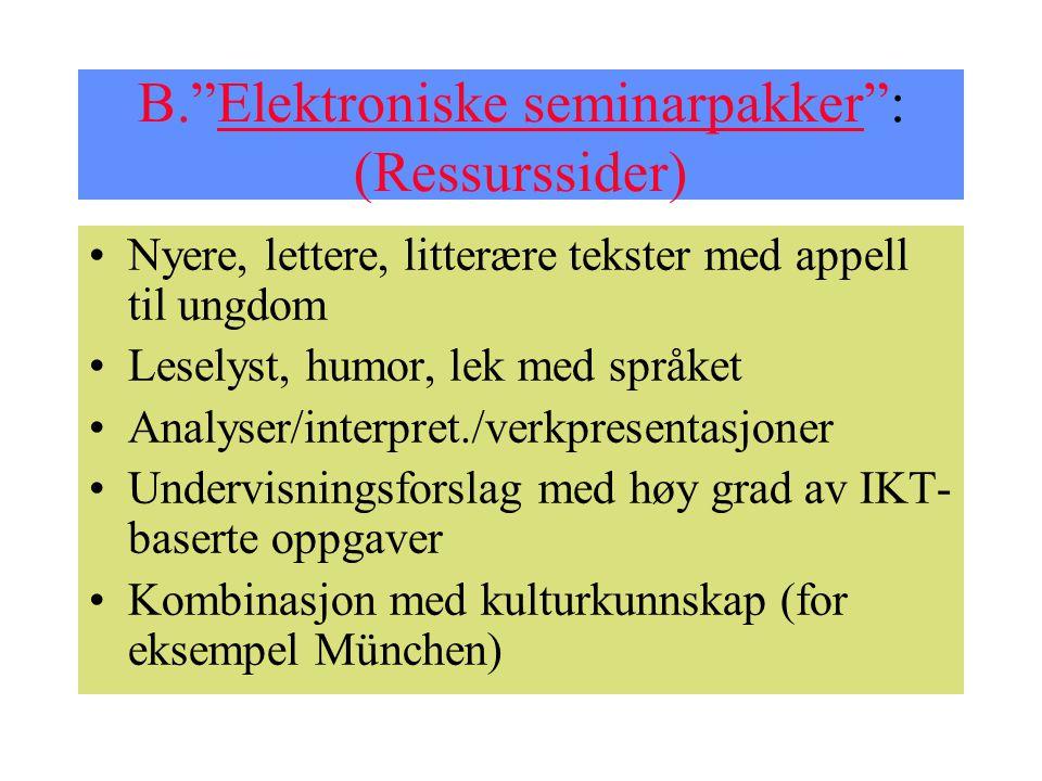 """B.""""Elektroniske seminarpakker"""": (Ressurssider)Elektroniske seminarpakker Nyere, lettere, litterære tekster med appell til ungdom Leselyst, humor, lek"""
