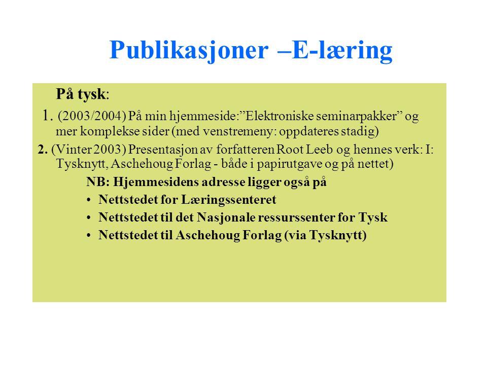 """Publikasjoner –E-læring På tysk: 1. (2003/2004) På min hjemmeside:""""Elektroniske seminarpakker"""" og mer komplekse sider (med venstremeny: oppdateres sta"""