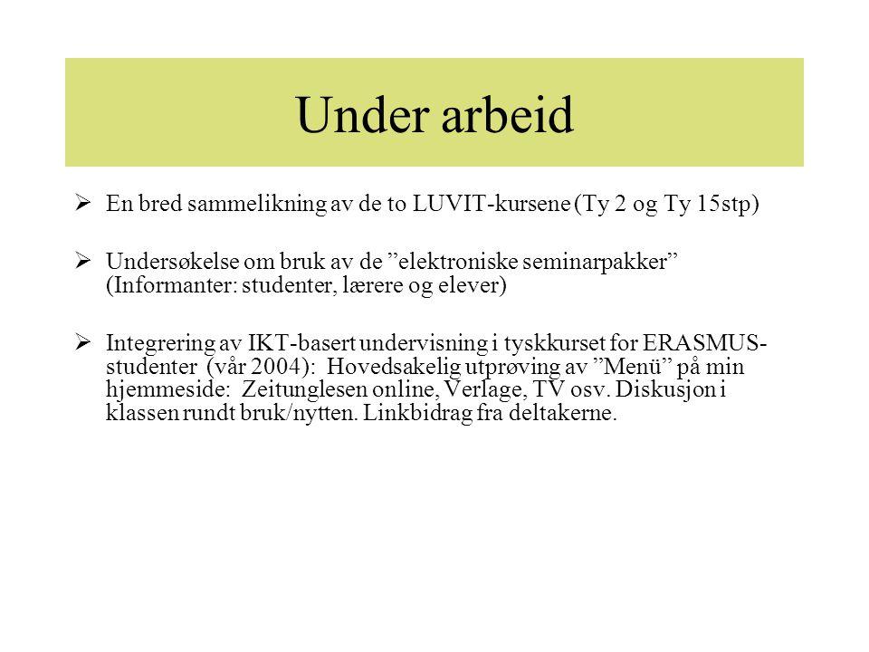 """Under arbeid  En bred sammelikning av de to LUVIT-kursene (Ty 2 og Ty 15stp)  Undersøkelse om bruk av de """"elektroniske seminarpakker"""" (Informanter:"""