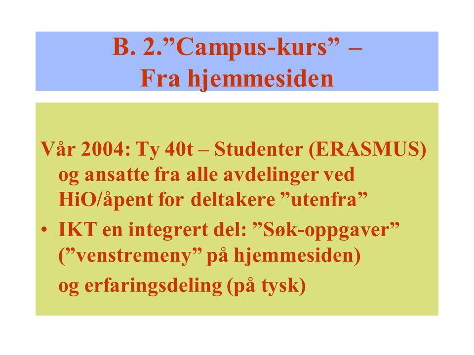 """B. 2.""""Campus-kurs"""" – Fra hjemmesiden Vår 2004: Ty 40t – Studenter (ERASMUS) og ansatte fra alle avdelinger ved HiO/åpent for deltakere """"utenfra"""" IKT e"""