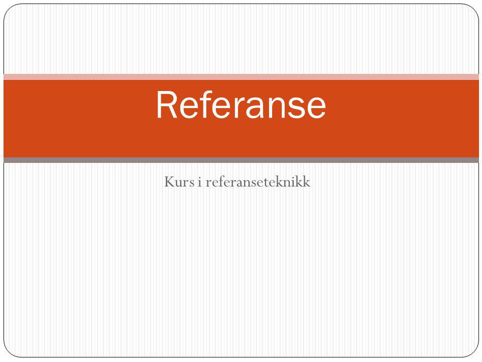 Kurs i referanseteknikk Referanse