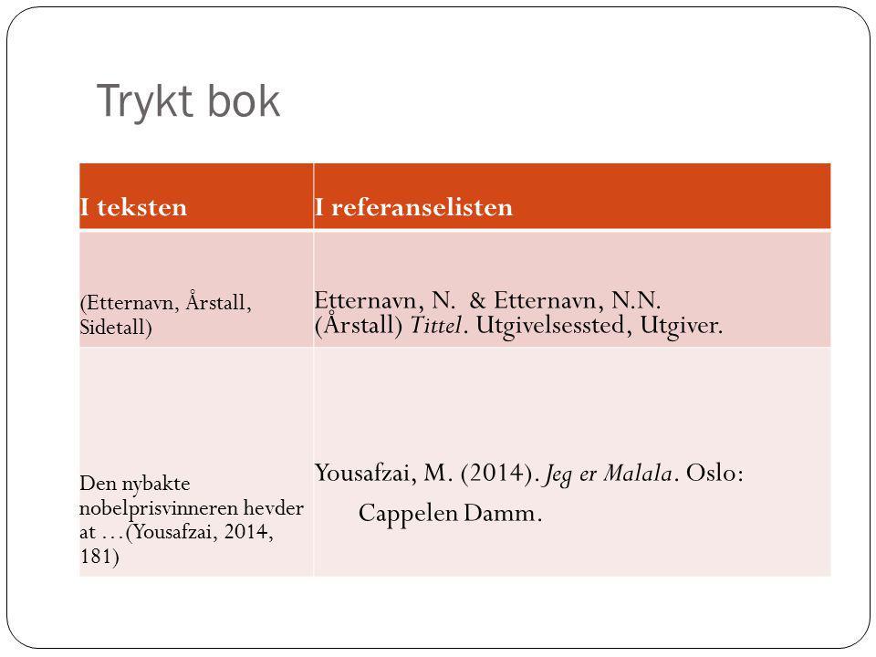 Trykt bok I tekstenI referanselisten (Etternavn, Årstall, Sidetall) Etternavn, N. & Etternavn, N.N. (Årstall) Tittel. Utgivelsessted, Utgiver. Den nyb