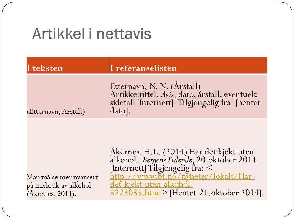 Artikkel i nettavis I tekstenI referanselisten (Etternavn, Årstall) Etternavn, N. N. (Årstall) Artikkeltittel. Avis, dato, årstall, eventuelt sidetall