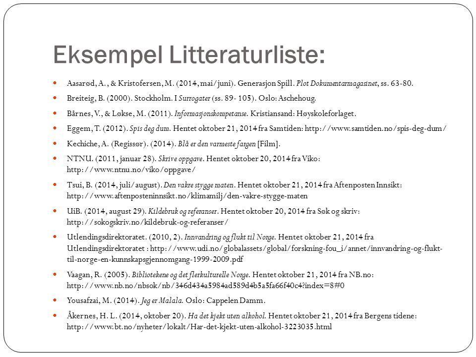 Eksempel Litteraturliste: Aasarød, A., & Kristofersen, M. (2014, mai/juni). Generasjon Spill. Plot Dokumentarmagasinet, ss. 63-80. Breiteig, B. (2000)