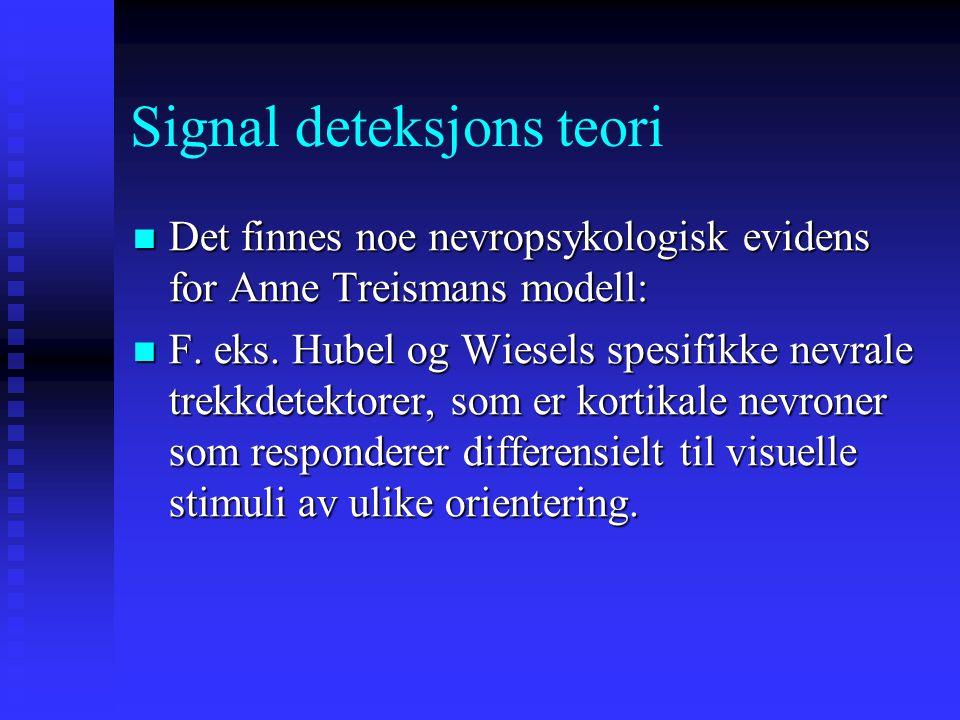 """Signal deteksjons teori Under conjection-søk, må vi imidlertid bruke oppmerksomhetsressurser som et slags """"mentalt lim"""" for å binde to eller flere tre"""