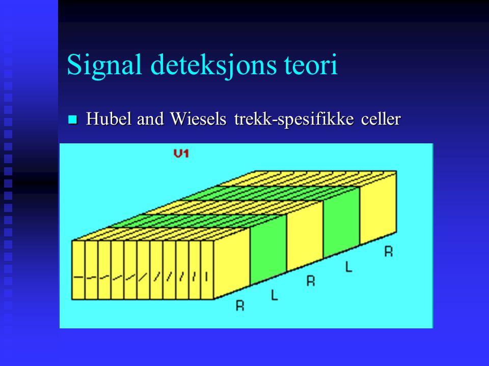Signal deteksjons teori Det finnes noe nevropsykologisk evidens for Anne Treismans modell: Det finnes noe nevropsykologisk evidens for Anne Treismans