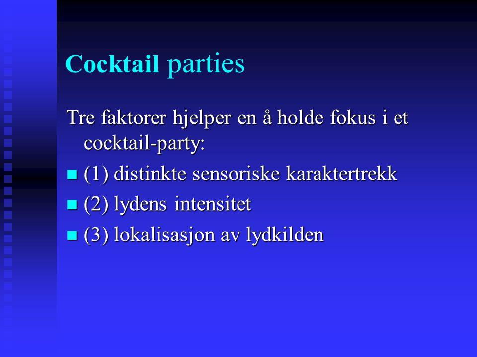 Tidlig forskning på oppmerksomhet Cocktail party fenomenet (Cherry 1953) Cocktail party fenomenet (Cherry 1953) Man kan konsentrere seg om én konversa