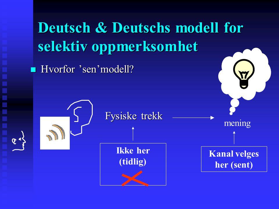 Deutsch & Deutschs modell for selektiv oppmerksomhet sensorisk buffer INPUTINPUT Ikke filter/ Ikke fortynning KTH Mening ekstraheres fullt ut fra begg
