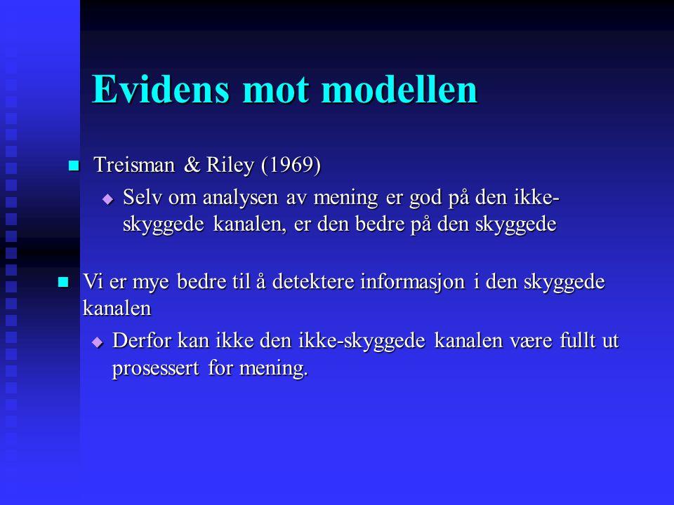 Evidens for modellen Meningsanalyse av ikke-skyggede kanaler Meningsanalyse av ikke-skyggede kanaler  Mackay (1973). De kastet stener mot banken … ……