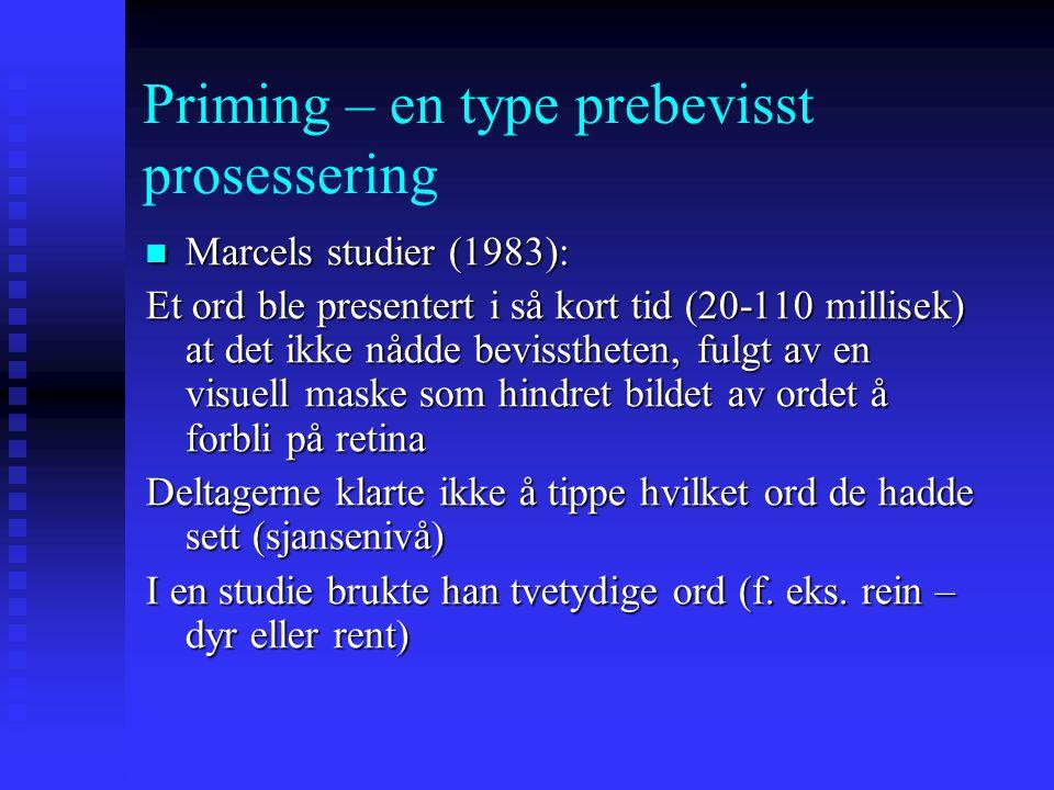 Priming – en type prebevisst prosessering Priming beskriver det fenomen at prosessering av visse stimuli fasiliteres av tidligere presentasjon av det