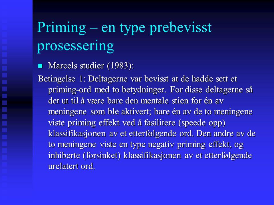 Priming – en type prebevisst prosessering Marcels studier (1983): Marcels studier (1983): Et ord ble presentert i så kort tid (20-110 millisek) at det