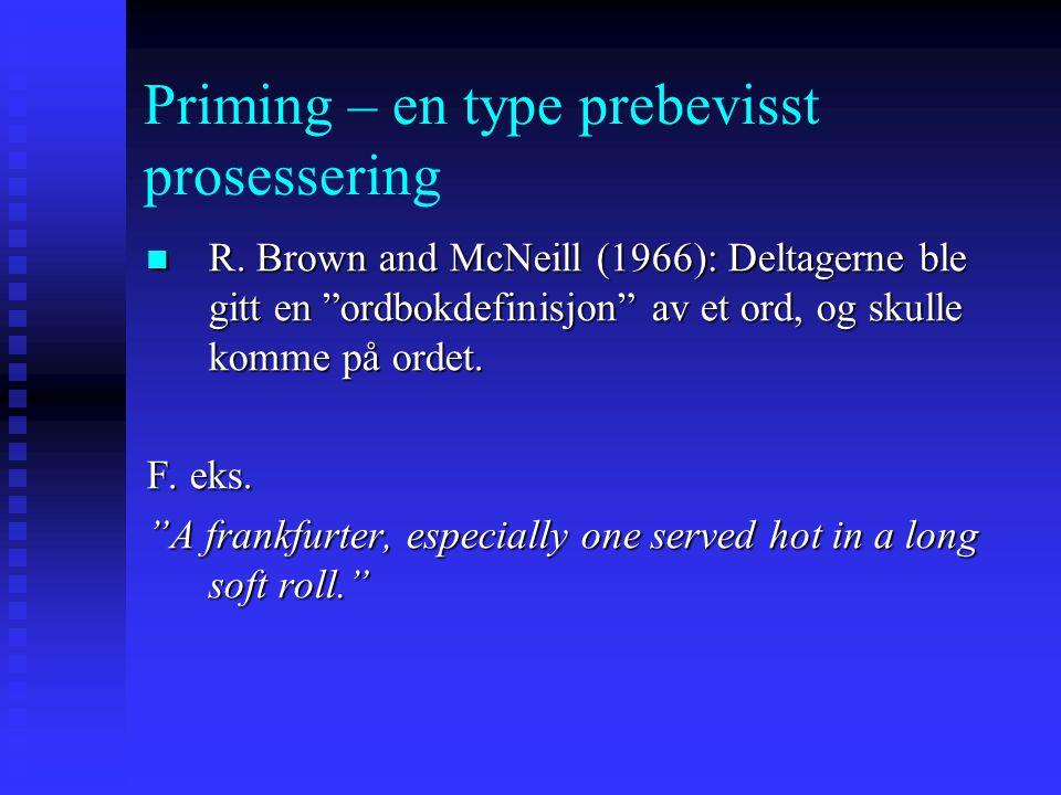 """Priming – en type prebevisst prosessering Noen ganger er det vanskelig å trekke prebevisst informasjon inn i bevisstheten (""""har det på tungen"""") Noen g"""