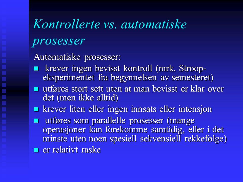 Kontrollerte vs. automatiske prosesser Mange kognitive prosesser skiller seg fra hverandre i termer av hvorvidt de krever bevisst kontroll eller ikke.
