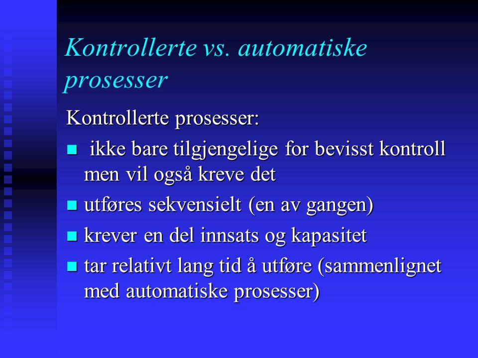 Kontrollerte vs. automatiske prosesser Automatiske prosesser: krever ingen bevisst kontroll (mrk. Stroop- eksperimentet fra begynnelsen av semesteret)