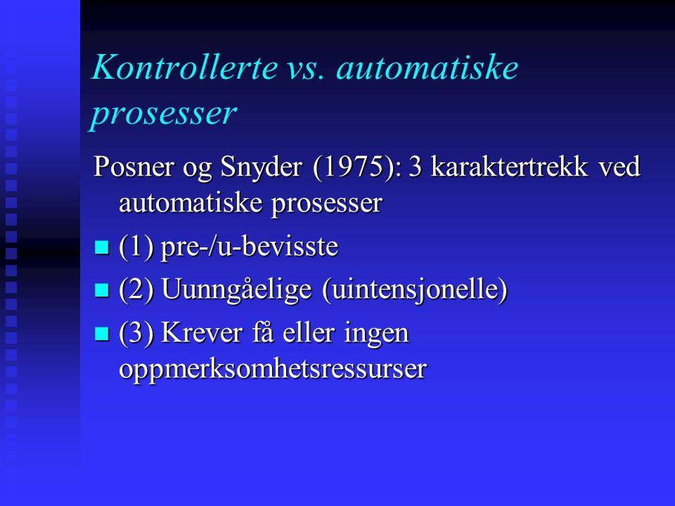 Kontrollerte vs. automatiske prosesser Kontrollerte prosesser: ikke bare tilgjengelige for bevisst kontroll men vil også kreve det ikke bare tilgjenge