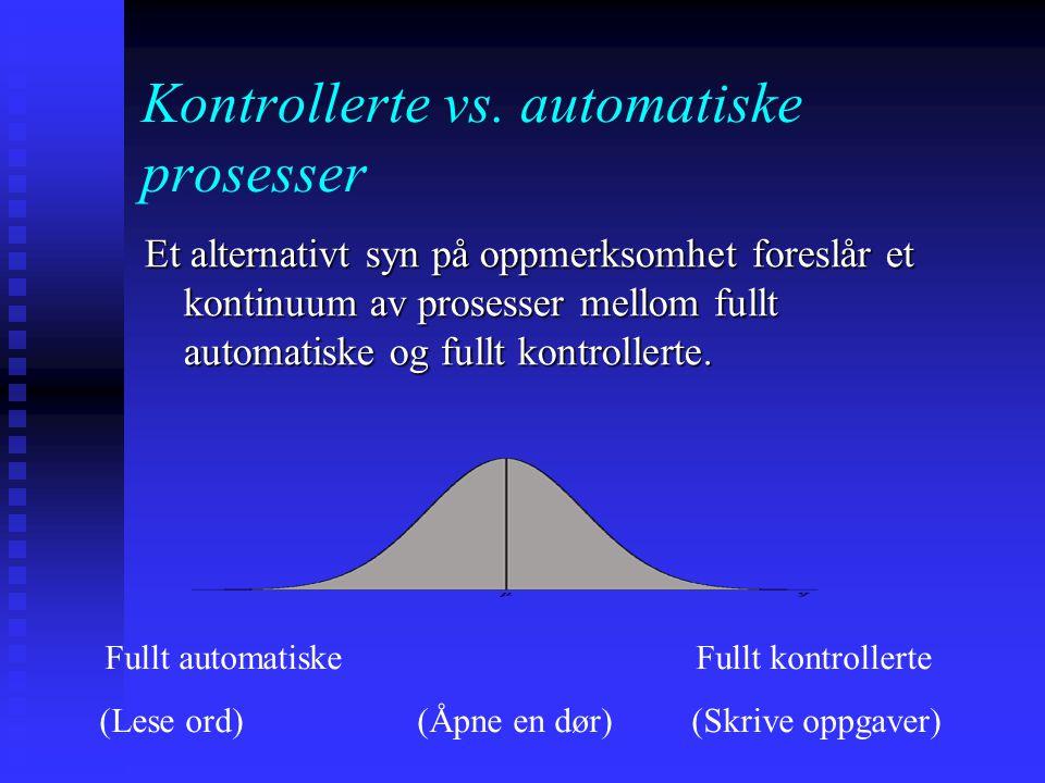 Kontrollerte vs. automatiske prosesser Posner og Snyder (1975): 3 karaktertrekk ved automatiske prosesser (1) pre-/u-bevisste (1) pre-/u-bevisste (2)