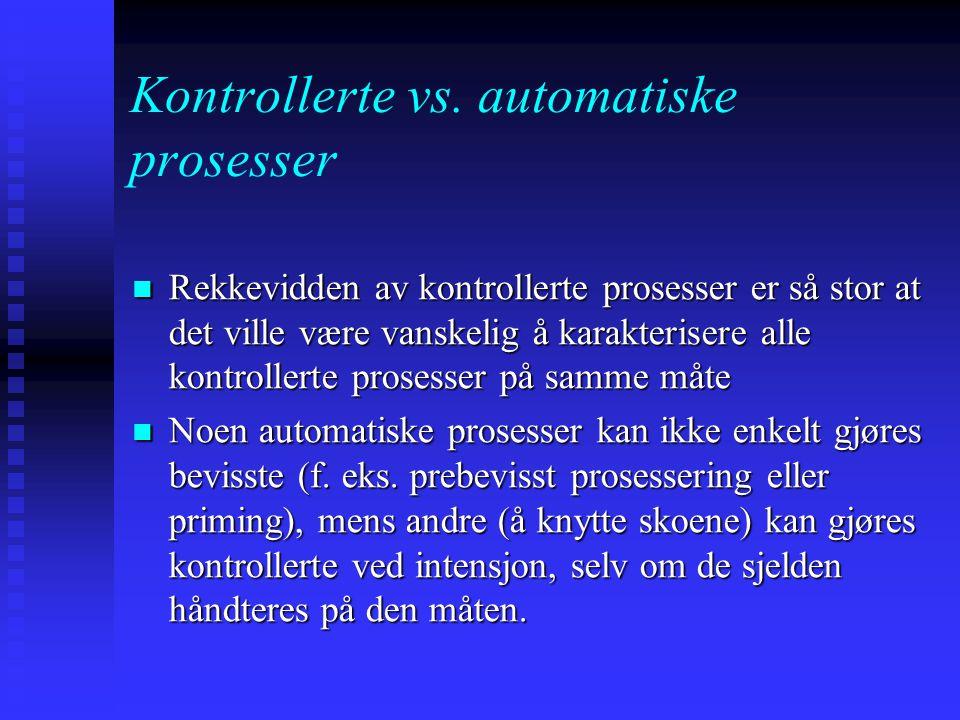 Kontrollerte vs. automatiske prosesser Et alternativt syn på oppmerksomhet foreslår et kontinuum av prosesser mellom fullt automatiske og fullt kontro