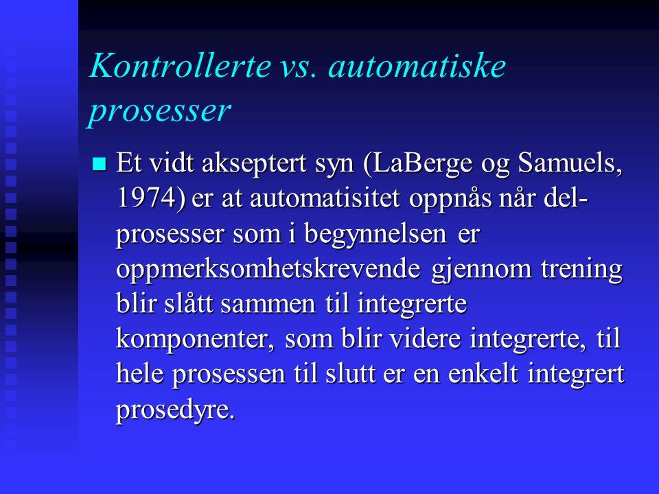 Automatiske prosesser blir gjerne automatiske ved trening. Automatiske prosesser blir gjerne automatiske ved trening.