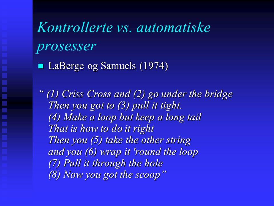 Kontrollerte vs. automatiske prosesser Et vidt akseptert syn (LaBerge og Samuels, 1974) er at automatisitet oppnås når del- prosesser som i begynnelse