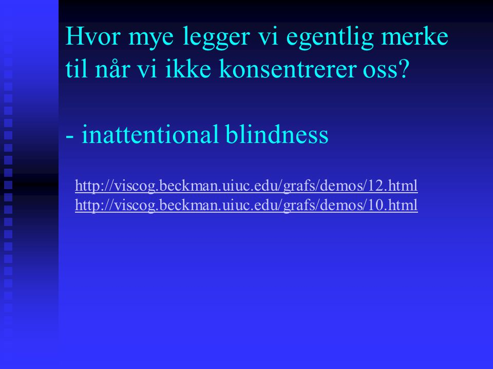 Sanseinntrykk (1) Eksterne stimuli (2) Indre fornemmelser Minner Bevisstheten Oppmerksomhet